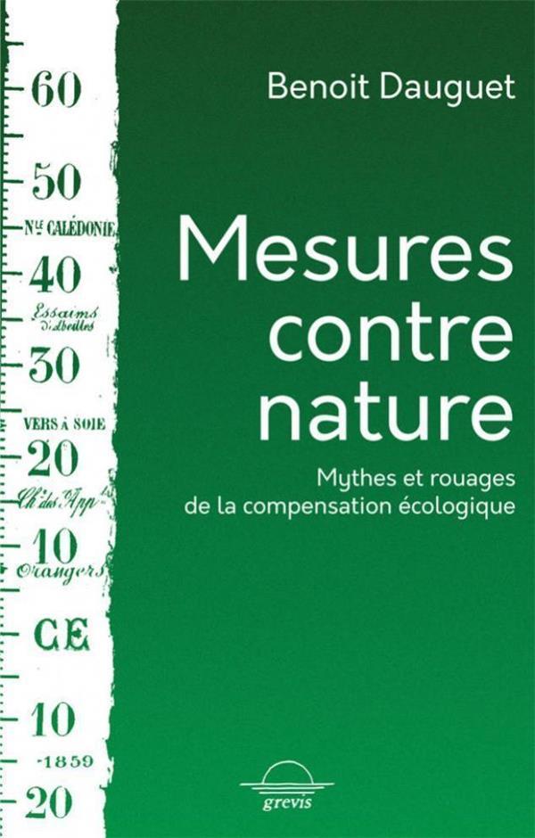 mesures contre nature : mythes et rouages de la compensation écologique
