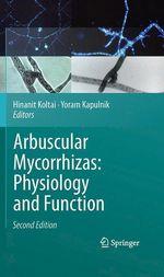 Arbuscular Mycorrhizas: Physiology and Function  - Hinanit Koltai - Yoram Kapulnik