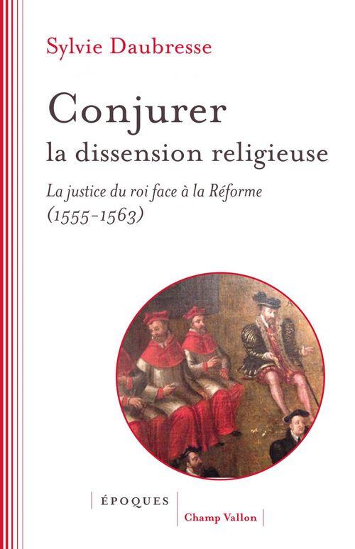 conjurer la dissension religieuse - la justice du roi face a