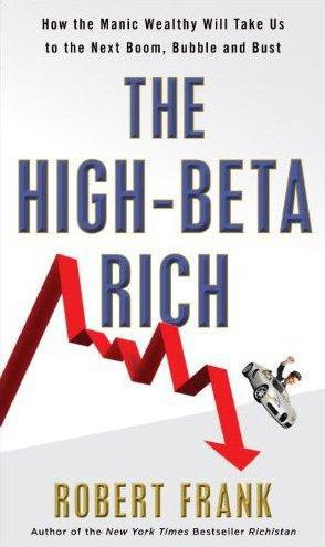 The high-beta rich ; how the manic wealthy will take us to the next boom, bubble, and bust