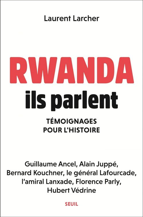 Rwanda : ils parlent ; témoignages pour l'histoire