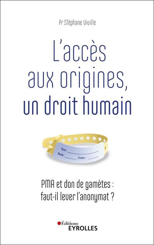 L'accès aux origines, un droit humain ; PMA et don de gamètes : faut-il lever l'anonymat ?
