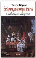Esclavage, métissage, liberté ; la révolution française en Guadeloupe, 1789-1802