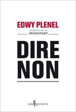 Vente Livre Numérique : Dire non  - Edwy PLENEL