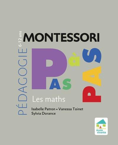 Montessori pas à pas ; les mathématiques ; 6/12 ans (édition 2020)