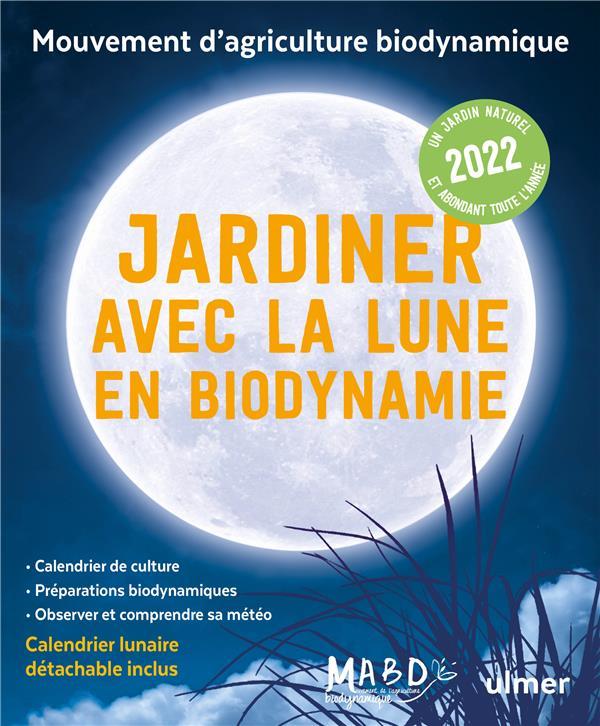 Jardiner avec la lune en biodynamie (édition 2022)