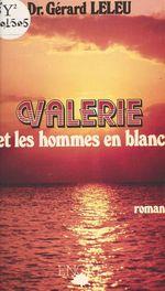 Valérie et les hommes en blanc  - Gérard Leleu