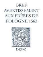 Recueil des opuscules 1566. Bref avertissement aux frères de Pologne (1563)  - Laurence Vial-Bergon