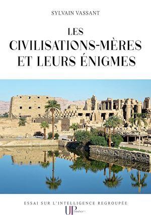 Les civilisations-mères et leurs énigmes  - Sylvain Vassant