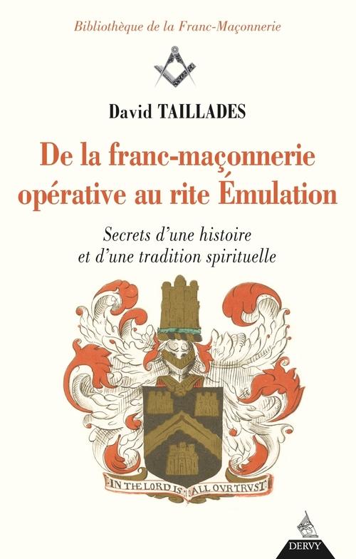 De la franc-maçonnerie opérative au rite émulation ; secret d'une histoire et d'une tradition
