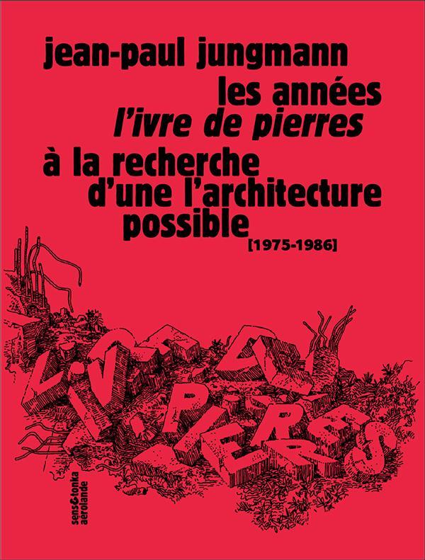 Les années l'ivre de pierres ; à la recherche d'une architecture possible (1975-1986)