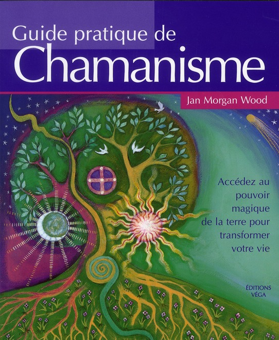 Guide Pratique De Chamanisme ; Acceder Au Pouvoir Magique De La Terre Pour Transformer Votre Vie