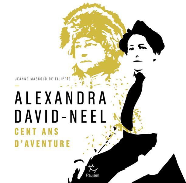 ALEXANDRA DAVID-NEEL  -  CENT ANS D'AVENTURES