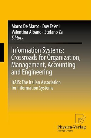 Information Systems: Crossroads for Organization, Management, Accounting and Engineering  - Stefano Za  - Dov Te'Eni  - Marco De Marco  - Valentina Albano