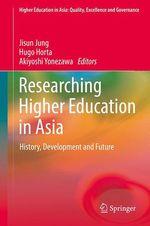 Researching Higher Education in Asia  - Jisun Jung - Akiyoshi Yonezawa - Hugo Horta
