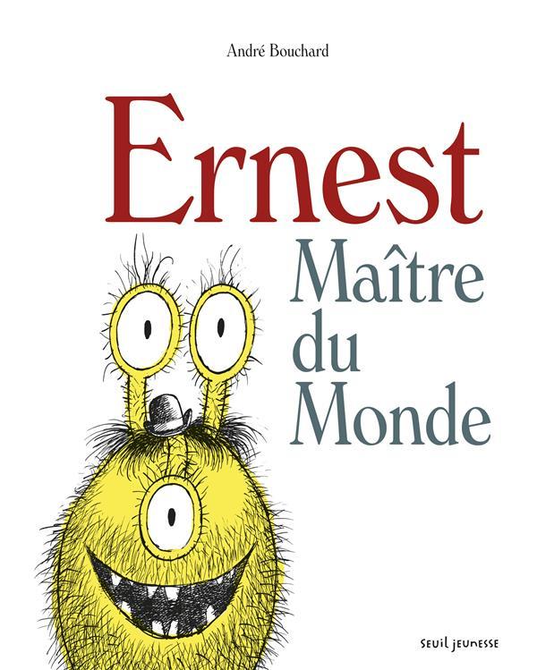 Ernest, maître du monde