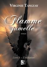 Flamme Jumelle, L´initiation Livre 1  - Virginie Tanguay