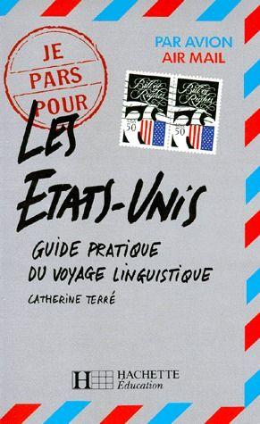 Je pars pour les Etats-unis ; guide pratique du voyage linguistique