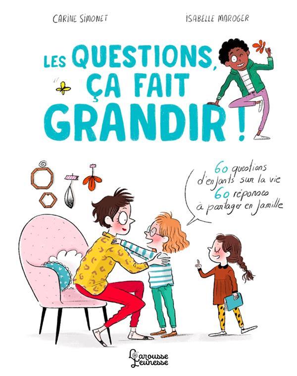 Les questions, ça fait grandir ! 60 questions d'enfants sur la vie ; 60 réponses à partager en famille