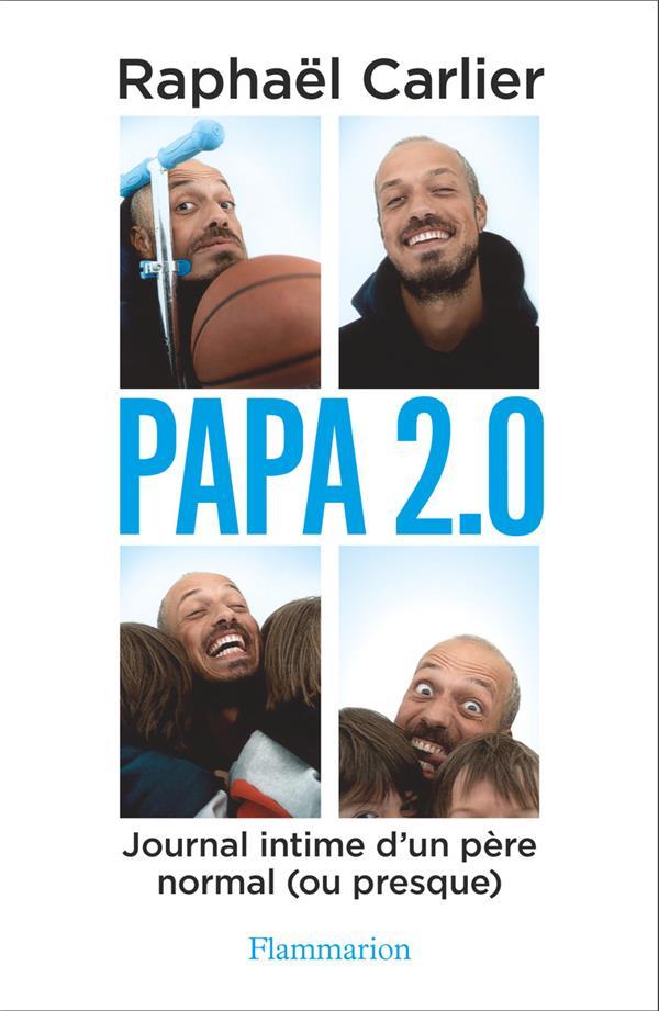 PAPA 2.0  -  JOURNAL INTIME  D'UN PERE NORMAL (OU PRESQUE)