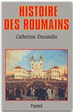 Histoire des Roumains  - Catherine Durandin