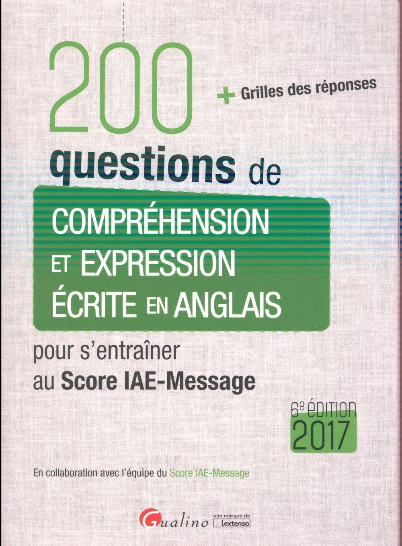 200 questions de compréhension et expression écrite en anglais pour s'entraîner au Score IAE-Message 2017