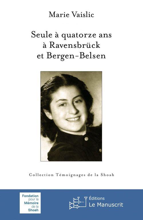 seule à quatorze ans ; à Ravensbrück et à Bergen-Belsen