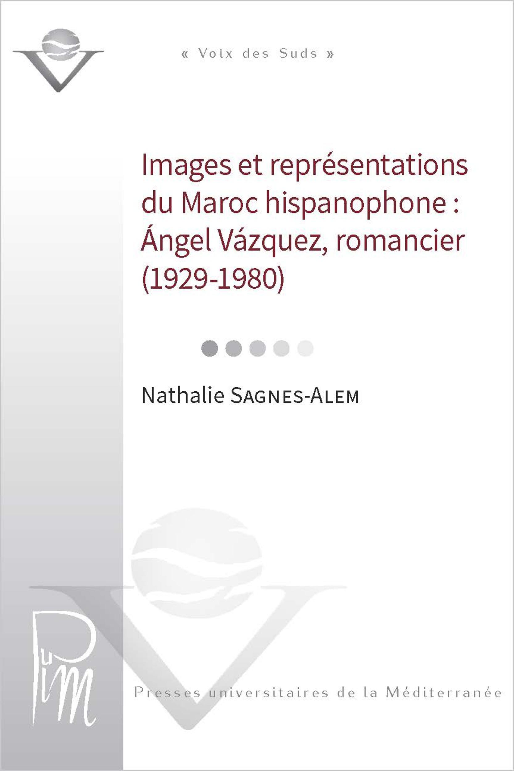 Images et representations du maroc hispanophone ; angel vasquez romancier 1929-1960
