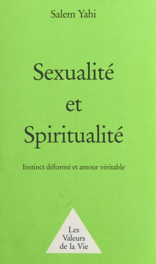 Sexualité et Spiritualité : instinct déformé et amour véritable
