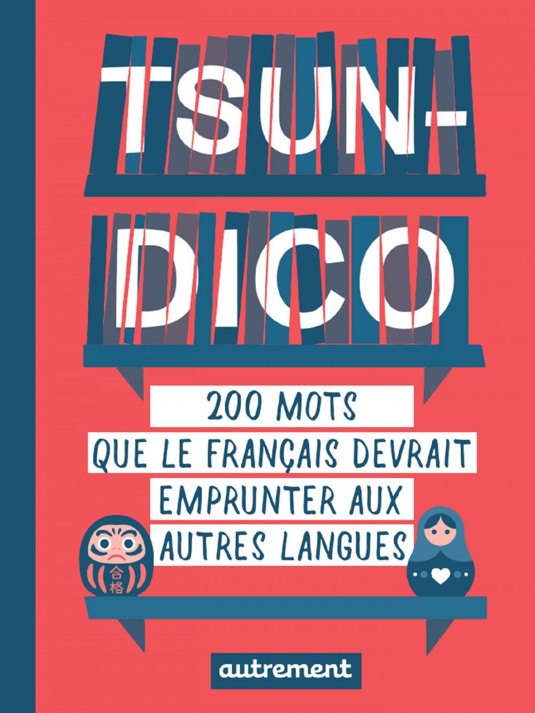 Tsundico ; 200 mots que le français devrait emprunter aux autres langues