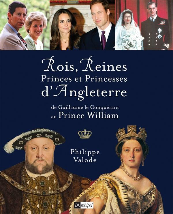 Rois, Reines, Princes Et Princesses D'Angleterre ; De Guillaume Le Conquerant Au Prince William
