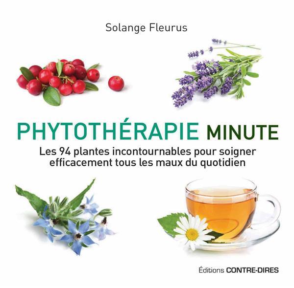 Phytothérapie minute ; les 94 plantes incontournables pour soigner efficacement tous les maux du quotidien