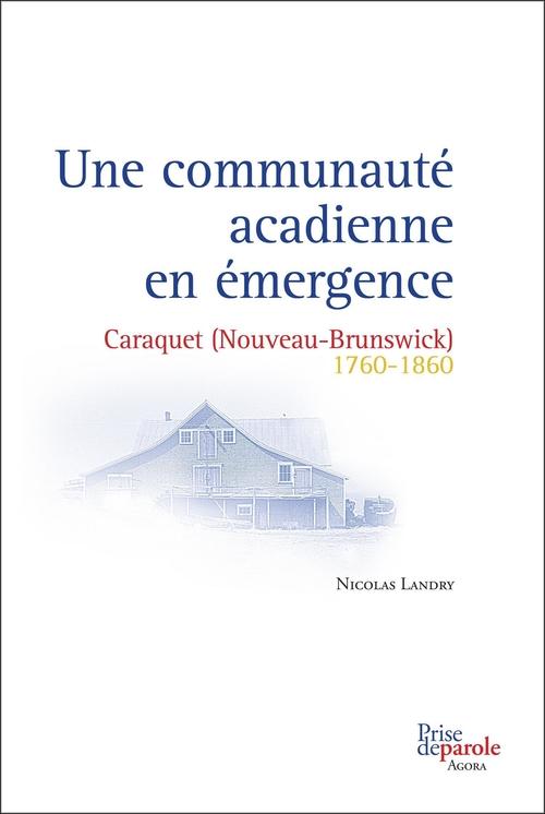 Une communauté acadienne en émergence ; Caraquet (Nouveau-Brunswick) 1760-1860