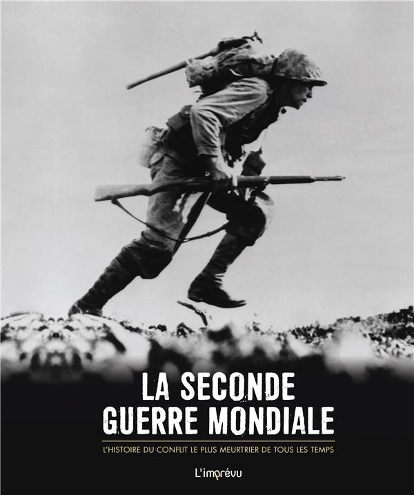 La seconde guerre mondiale ; l'histoire du conflit le plus meurtrier de tous les temps