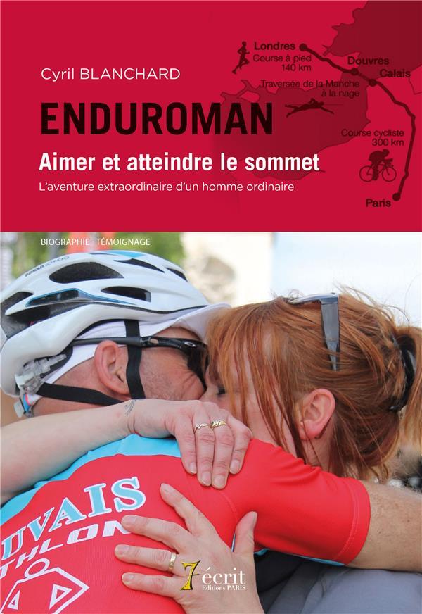 Enduroman, aimer et atteindre le sommet ; l'aventure extraordinaire d'un homme ordinaire