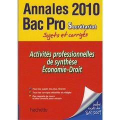 Activités professionnelles de synthèse/économie-droit ; bac pro secrétariat ; bac annales et sujets corrigés (édition 2010)