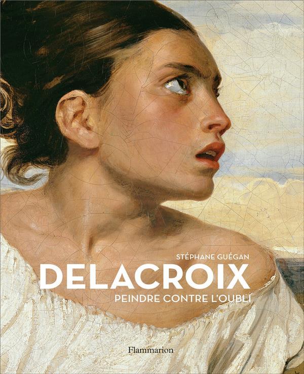 Delacroix, peindre contre l'oubli