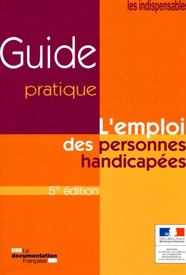 L'emploi des personnes handicapées ; guide pratique (5e. édition)