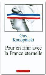 Pour en finir avec la France éternelle  - Guy Konopnicki
