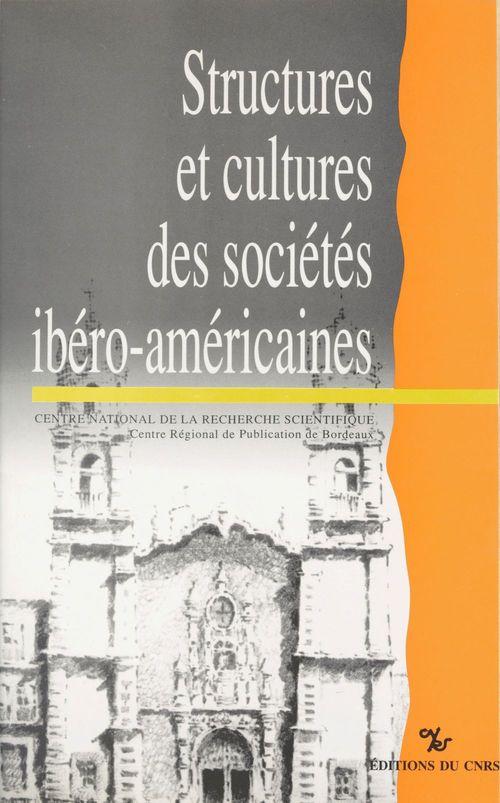 Structures et cultures des societes ibero-americaines