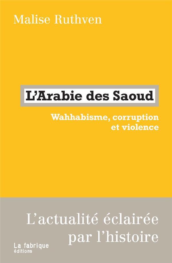 L'Arabie des Saoud ; wahhabisme, corruption et violence