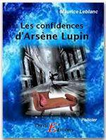 Arsène Lupin gentleman cambrioleur ; les confidences d'Arsène Lupin