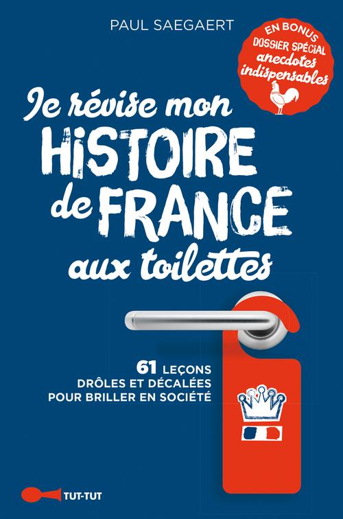 Je révise mon histoire de France aux toilettes ; 61 leçons drôles et décalées pour briller en société
