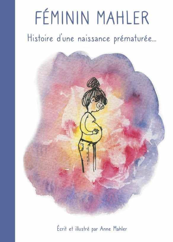 Féminin Mahler ; histoire d'une naissance prématurée...