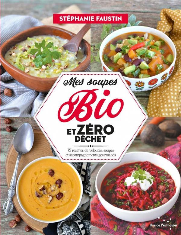 Mes soupes bio et zéro déchet - 75 recettes de veloutes, soupes et accompagnements gourmands