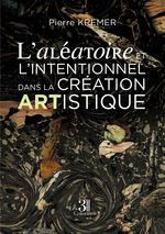L'aléatoire et l'intentionnel dans la création artistique  - Pierre Kremer