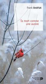 Vente Livre Numérique : Ta mort comme une aurore  - Frank Andriat