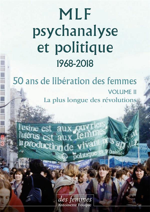MLF-psychanalyse et politique t.2 ; 50 ans de libération des femmes