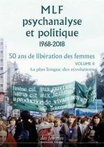 Couverture de Mlf-Psychanalyse Et Politique 50 Ans De Liberation Des Femmes - Vol. 2 : La Plus Longue Des Revoluti