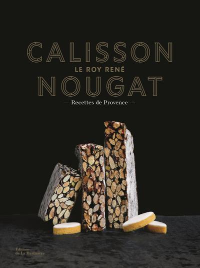 Calisson et nougats Le Roy René ; recettes de Provence